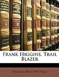Frank Higgins, Trail Blazer, Thomas Davis Whittles, 1141226561