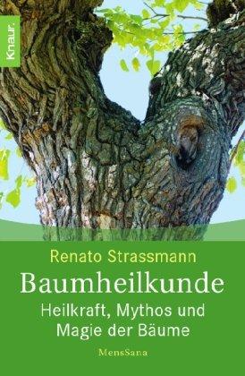 Baumheilkunde: Heilkraft, Mythos und Magie der Bäume