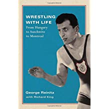 Wrestling with Life: From Hungary to Auschwitz to Montreal