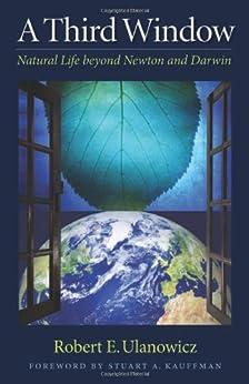 A Third Window: Natural Life beyond Newton and Darwin by [Ulanowicz, Robert W.]