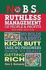 No B.S. Ruthless Management of People and Profits: No Holds Barred, Kick Butt, Take-No-Prisoners Guide to Really Getting Rich Paperback