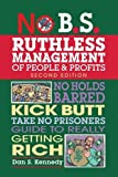 img - for No B.S. Ruthless Management of People and Profits: No Holds Barred, Kick Butt, Take-No-Prisoners Guide to Really Getting Rich book / textbook / text book