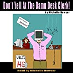 Don't Yell at the Damn Desk Clerk! | Michelle Bowser