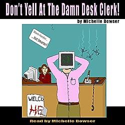 Don't Yell at the Damn Desk Clerk!