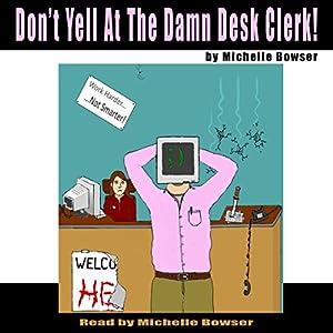 Don't Yell at the Damn Desk Clerk! Audiobook