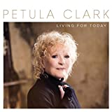 In an incredible career spanning over seven decades Petula Clark is a legend and a true international superstar. On her new album 'Living For Today', Petula Clark states: « This is a collection of songs that I SO enjoyed recording – most of t...