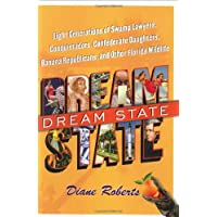 Dream State: Eight Generations of Swamp Lawyers, Conquistadors, Confederate Daughters, Banana Republicans, and Other Florida Wildlife