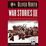 War Stories III: The Heroes Who Defeated Hitler | Oliver L. North