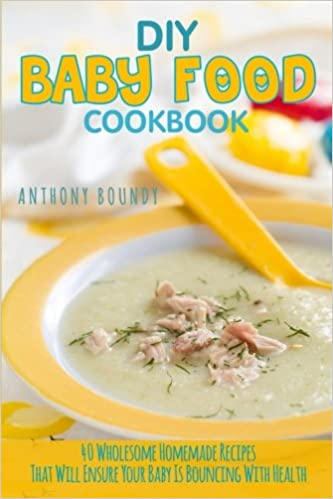 Diy baby food cookbook 40 wholesome homemade recipes that will diy baby food cookbook 40 wholesome homemade recipes that will ensure your baby is bouncing with health amazon anthony boundy 9781547262229 books forumfinder Gallery
