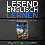 Englisch Lernen [Learn English for German Speakers: With a Dystopian Science Fiction Novel]: mit einem dystopischen Science-Fiction-Roman | Dima Zales, Mozaika Educational