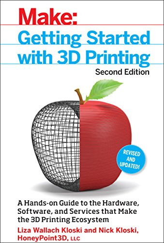 Getting Started with 3D Printing: A Hands-on Guide to the Hardware, Software, and Services That Make the 3D Printing Ecosystem-cover