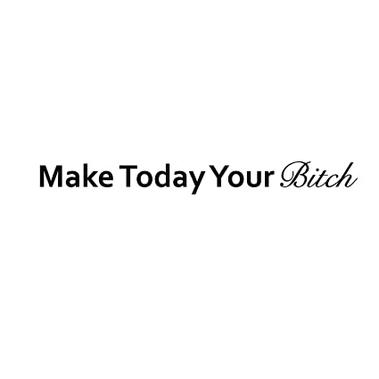 Amazon Make Today Your Btch Inspirational Quote Wall Art Beauteous Quote For Today About Life