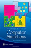 Practical Guide to Computer Simulations, Alexander K. Hartmann, 9812834141