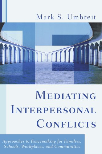 Mediating Interpersonal Conflicts: Approaches to Peacemaking for Families, Schools, Workplaces, and Communities