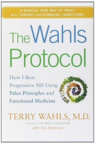 The Wahls Protocol: How I Beat Progressive MS Using Paleo Principles and Functional Medicine by Wahls M.D., Terry, Adamson, Eve (2014) Hardcover Pdf