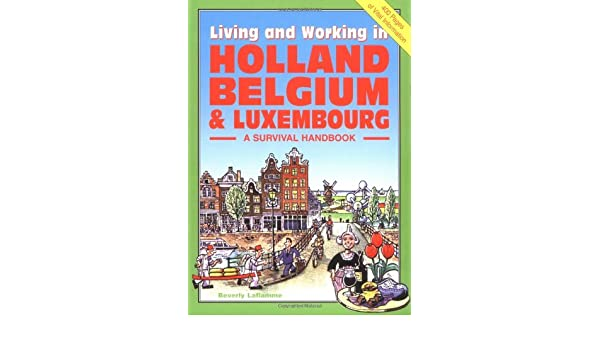Living & Working in Holland, Belgium & Luxembourg: A Survival Handbook (Living and Working): Beverley Laflamme: 9781901130263: Amazon.com: Books