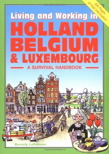 Living & Working in Holland, Belgium & Luxembourg: A Survival Handbook (Living and Working)