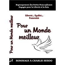 """""""Liberté ...Egalité...Fraternité"""", pour un Monde meilleur: Hommage à Charlie Hebdo (French Edition)"""