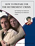 How To Prepare For The Retirement Crisis – By Protecting Your Assets And Guaranteeing Your Retirement Income