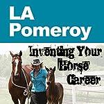 L.A. Pomeroy: Inventing Your Horse Career Book 3 | Nanette Levin,Lisa Derby Oden,LA Pomeroy