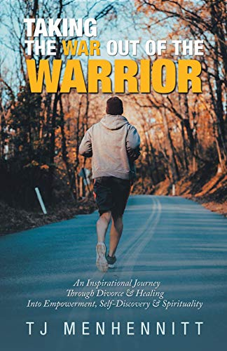 Pdf Parenting Taking the War Out of the Warrior: An Inspirational Journey Through Divorce & Healing into Empowerment, Self-discovery & Spirituality
