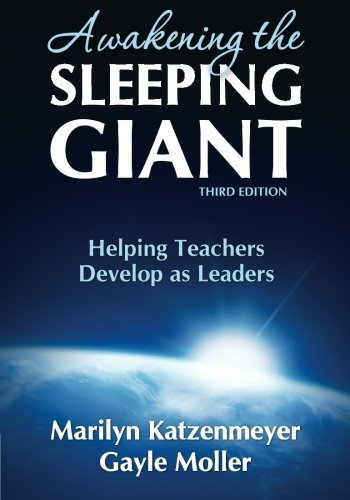 Awakening the Sleeping Giant: Helping Teachers Develop as Leaders by Katzenmeyer, Marilyn H., Moller, Gayle V. (2009) Paperback