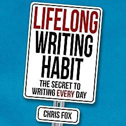 Lifelong Writing Habit: The Secret to Writing Every Day