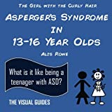Asperger's Syndrome in 13-16 Year Olds: by the girl with the curly hair (The Visual Guides) (Volume 2)