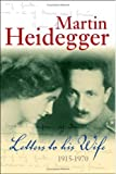 Letters to His Wife, Heidegger, Martin, 0745641369