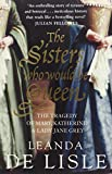 img - for The Sisters Who Would Be Queen: The tragedy of Mary, Katherine and Lady Jane Grey by Leanda de Lisle (4-Mar-2010) Paperback book / textbook / text book