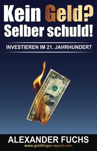 Kein Geld? Selber schuld!: Investieren im 21. Jahrhundert! Taschenbuch – 31. Januar 2017 Alexander J. Fuchs 1542852242
