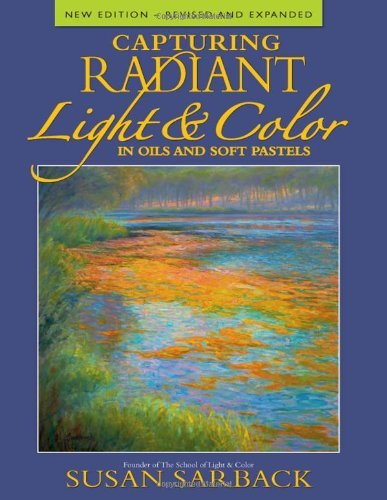 Capturing Radiant Light and Color in Oils and Soft Pastels by Susan Sarback (2007-08-31)