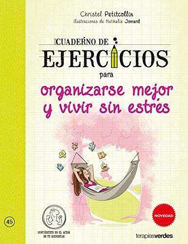 Cuaderno de ejercicios para organizarse mejor y vivir sin estres (Spanish Edition) (Conviertete En El Actor De Tu Bienestar)