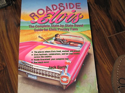 Roadside Elvis - The Complete State-By-State Travel Guide for Elvis Presley Fans