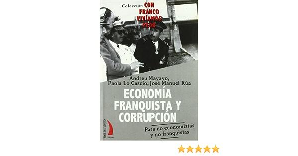 Economia Franquista y Corrupcion: Amazon.es: Mayayo, Andreu, Lo Cascio, Paola, Rua, Jose Manuel: Libros