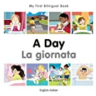 My First Bilingual Book–A Day (English–Italian) (Italian and English Edition)