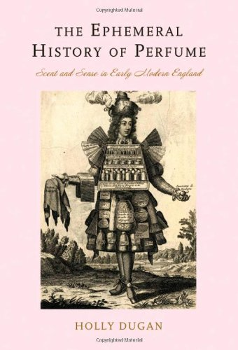 The Ephemeral History of Perfume: Scent and Sense in Early Modern England ()