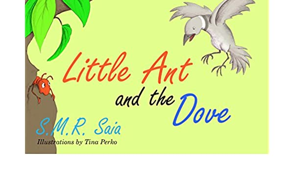 Little Ant and the Dove: (Moral: One Good Turn Deserves Another ...