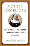 Mother Angelica's Little Book of Life Lessons and Everyday Spirituality, Mother Angelica and Raymond Arroyo, 0385519850