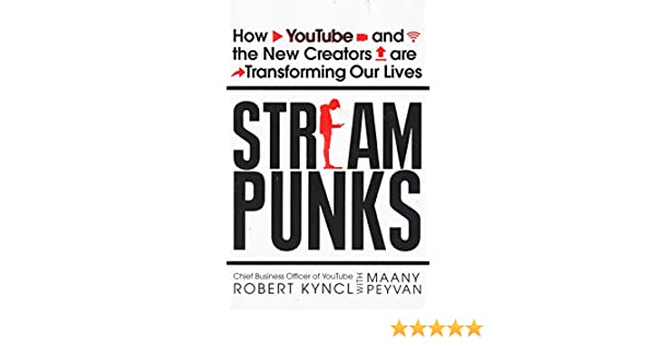 Streampunks: How YouTube and the New Creators are Transforming Our Lives (English Edition) eBook: Robert Kyncl, Maany Peyvan: Amazon.es: Tienda Kindle