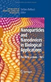Nanoparticles and Nanodevices in Biological Applications Vol. 1 : The INFN Lectures, Bellucci, S., 3540709436