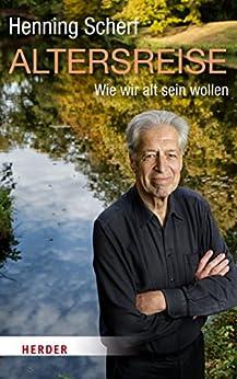 altersreise wie wir alt sein wollen herder spektrum german edition ebook. Black Bedroom Furniture Sets. Home Design Ideas