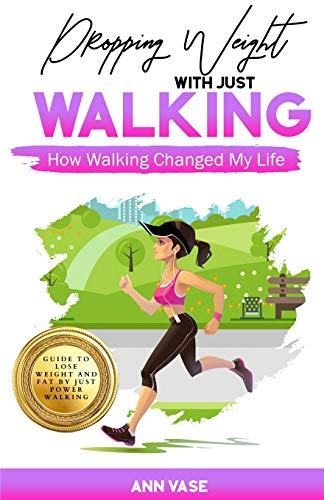 Dropping Weight With Just Walking: How Walking Changed My Life