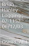 Brian Hanley Logging ; 02-1152 06/12/03