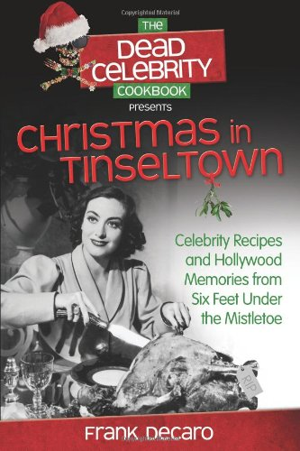 The Dead Celebrity Cookbook Presents Christmas in Tinseltown: Celebrity Recipes and Hollywood Memories from Six Feet Under the Mistletoe [Frank DeCaro] (Tapa Blanda)