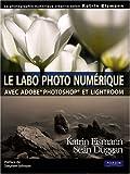 Le labo photo numérique : Avec Adobe Photoshop et Lightroom