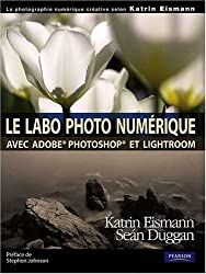 Le labo photo numérique : Avec Adobe Photoshop et Lightroom