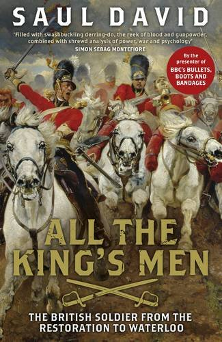 All the King's Men: The British Soldier From The Restoration To - York Waterloo New To