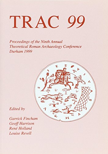 TRAC 99: Proceedings of Ninth Speculative Roman Archaeology Conference, Durham