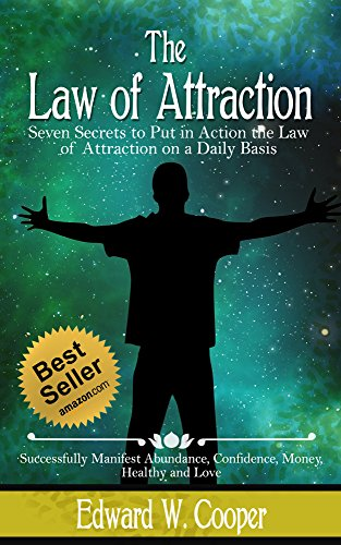 Law of Attraction: 7 Secrets to Put in Action the Law of Attraction on a Daily Basis and Successfully Manifest Abundance, Confidence, Money, Healthy and ... The Law of Attraction, Beliefs, Abraham)